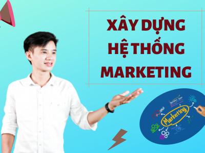 Xây Dựng Hệ Thống Marketing