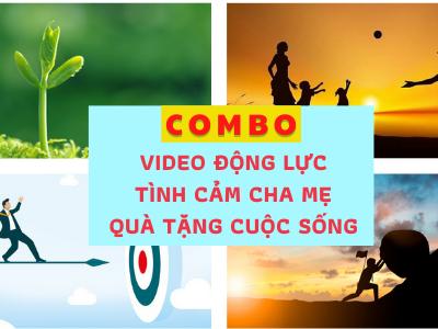 COMBO VIDEO Động Lực – Tình Cảm Gia Đình – Quà Tặng Cuộc Sống